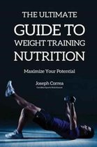 The Ultimate Guide to Weight Training Nutrition
