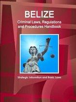Belize Criminal Laws, Regulations and Procedures Handbook - Strategic Informtion and Basic Laws