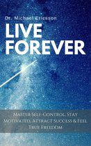 Omslag Live Forever: Master Self-Control, Stay Motivated, Attract Success & Feel True Freedom