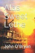 Alas Sweet Lethe