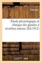 Etude physiologique et clinique des glandes a secretion interne