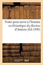 Notes pour servir a l'histoire ecclesiastique du diocese d'Amiens
