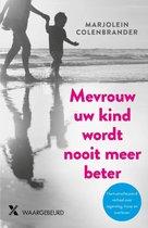 Boek cover Mevrouw uw kind wordt nooit meer beter van Marjolein Colenbrander (Paperback)