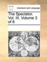 The Spectator. Vol. III. Volume 3 of 8