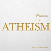 Writers on... Atheism (A Book of Quotations, Poems and Literary Reflections)