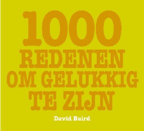 1000 Redenen Om Gelukkig Te Zijn - D. Baird |