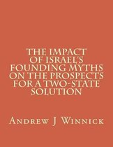 The Impact of Israel's Founding Myths on the Prospects for a Two-State Solution