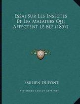 Essai Sur Les Insectes Et Les Maladies Qui Affectent Le Ble (1857)