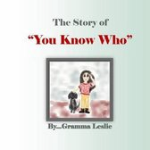 The Story of you Know Who