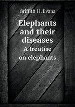 Elephants and Their Diseases a Treatise on Elephants