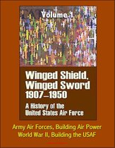 Winged Shield, Winged Sword: A History of the United States Air Force, Volume I, 1907-1950 - Army Air Forces, Building Air Power, World War II, Building the USAF