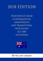 Proceeds of Crime (Consequential Amendments and Transitional Provisions) ACT 2002 (Australia) (2018 Edition)