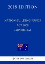 Nation-Building Funds ACT 2008 (Australia) (2018 Edition)