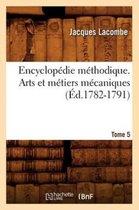 Encyclopedie methodique. Arts et metiers mecaniques. Tome 5 (Ed.1782-1791)
