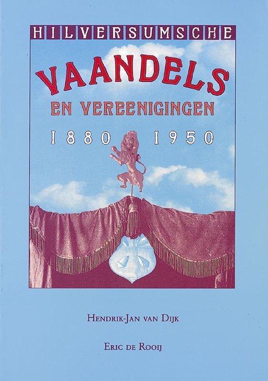 Hilversumsche vaandels en vereenigingen 1880-1950 - H.J. van Dijk | Fthsonline.com