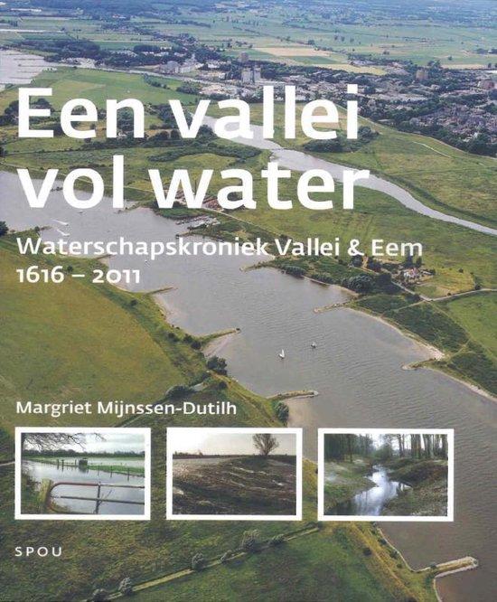 Waterschapskroniek Vallei & Eem deel 2 1616-2011 Een vallei vol water - Margriet Mijnssen-Dutilh  