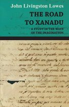 THE Road to Xanadu - A Study in the Ways of the Imagination
