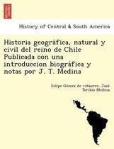 Historia geográfica, natural y civil del reino de Chile Publicada con una introduccion biográfica y notas por J. T. Medina