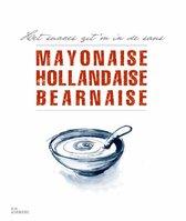 Mayonaise, Hollandaise, Bearnaise