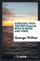 Exercises Vpon the First Psalme. Both in Prose and Verse