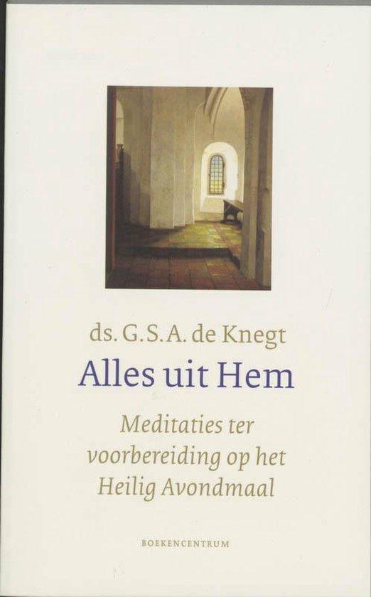 Boek cover Alles Uit Hem van G.S.A. de Knegt (Onbekend)