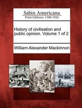 History of Civilisation and Public Opinion. Volume 1 of 2