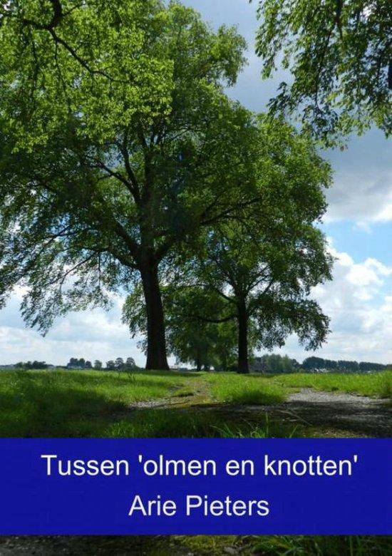 Tussen 'olmen en knotten' - Arie Pieters  