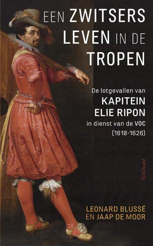 Een Zwitsers leven in de tropen. De lotgevallen van Kapitein Elie Ripon in dienst van de VOC (1618-1626) - Leonard Blussé pdf epub