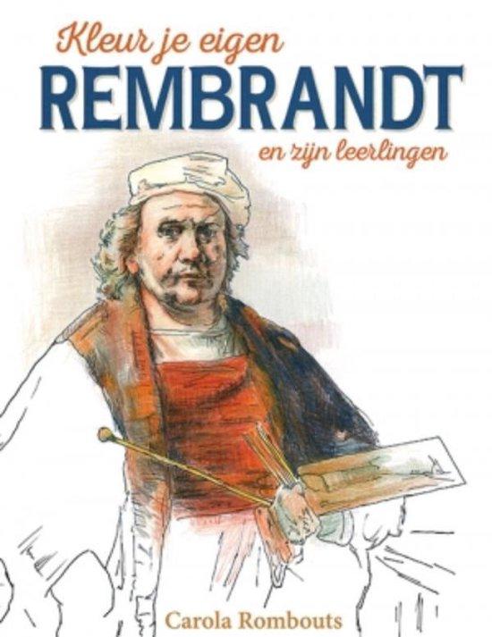 Kleur je eigen Rembrandt en zijn leerlingen - Carola Rombouts |