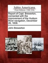 Report of Capt. Brewerton, Connected with the Improvement of the Hudson River Navigation, December 26, 1838.
