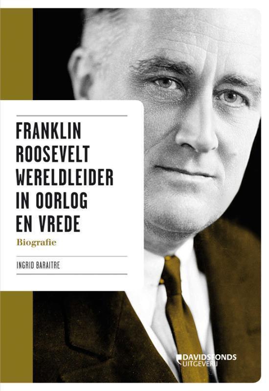 Franklin Roosevelt wereldleider in oorlog en vrede - Ingrid Baraitre |