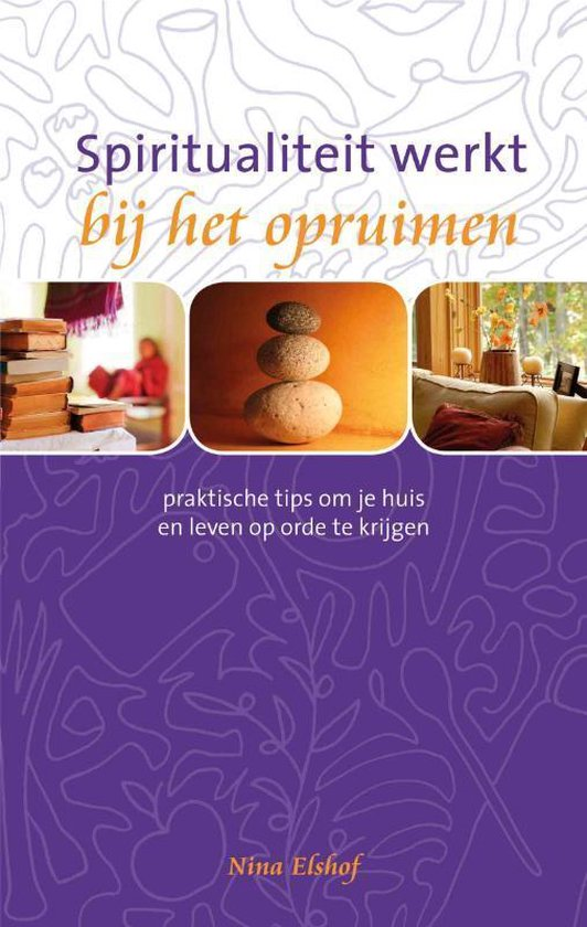 Spiritualiteit werkt bij het opruimen - Nina Elshof |