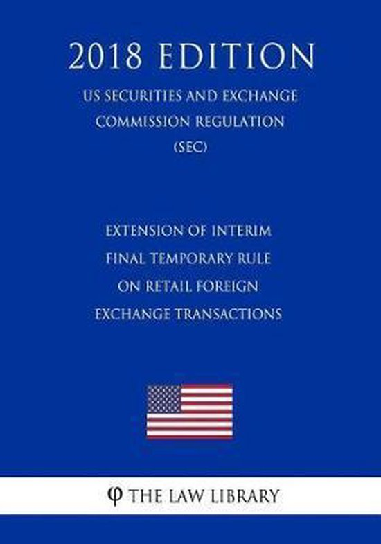 Extension of Interim Final Temporary Rule on Retail Foreign Exchange Transactions (Us Securities and Exchange Commission Regulation) (Sec) (2018 Edition)