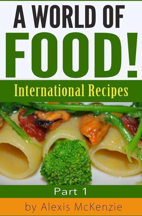 A World of Food!: International Recipes