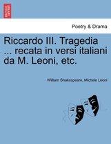 Riccardo III. Tragedia ... Recata in Versi Italiani Da M. Leoni, Etc.