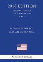 Guidance - Fair Pay and Safe Workplaces (Us Department of Labor Regulation) (Dol) (2018 Edition)