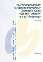 Rezeptionsgeschichte Der Deutschsprachigen Literatur in China Von Den Anfaengen Bis Zur Gegenwart
