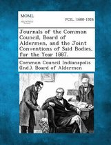 Journals of the Common Council, Board of Aldermen, and the Joint Conventions of Said Bodies, for the Year 1887.