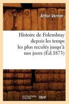 Histoire de Folembray Depuis Les Temps Les Plus Recul�s Jusqu'� Nos Jours, (�d.1873)