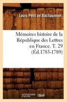 Memoires histoire de la Republique des Lettres en France. T. 29 (Ed.1783-1789)