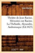 Theatre de Jean Racine. Memoires sur Racine. La Thebaide, Alexandre, Andromaque (Ed.1823)