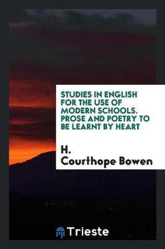 Studies in English for the Use of Modern Schools. Prose and Poetry to Be Learnt by Heart