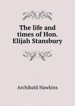 The Life and Times of Hon. Elijah Stansbury