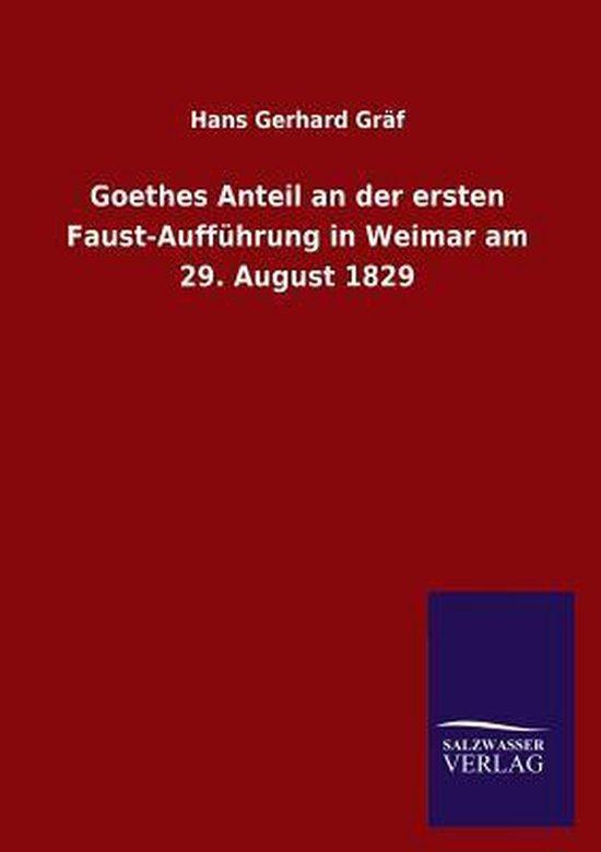 Boek cover Goethes Anteil an Der Ersten Faust-Auffuhrung in Weimar Am 29. August 1829 van Hans Gerhard Gräf (Paperback)