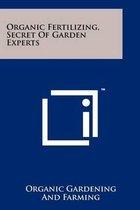 Organic Fertilizing, Secret of Garden Experts