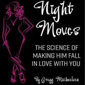 Night Moves: The Science Of Making Him Fall In Love With You