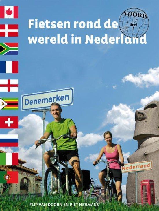Fietsen rond de wereld in Nederland - Flip van Doorn |