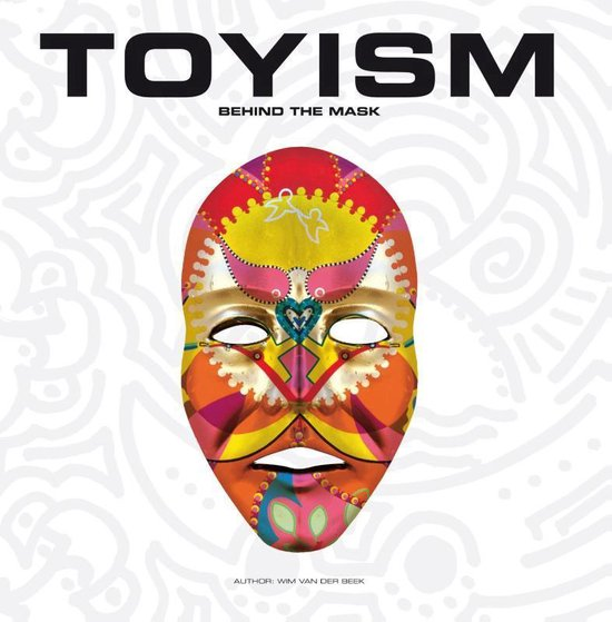 Toyisme - Behind the Mask - Wim van der Beek |