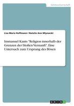 Immanuel Kants Religion Innerhalb Der Grenzen Der Bloen Vernunft. Eine Untersuch Zum Ursprung Des Bosen