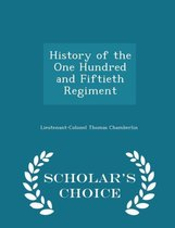 History of the One Hundred and Fiftieth Regiment - Scholar's Choice Edition